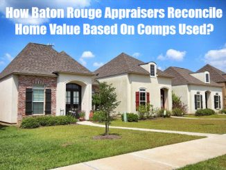 How Baton Rouge Appraisers Reconcile Home Value Based On Comps Used